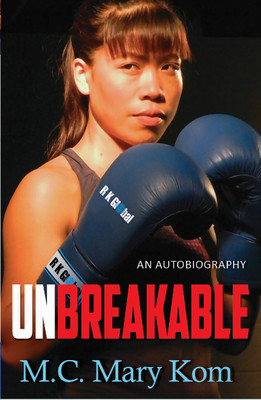 Unbreakable - An Autobigraphy by M. C. Mary Kom